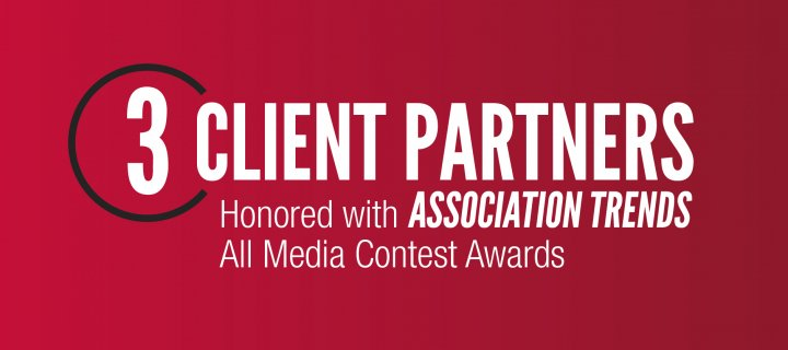 Three Client Partners Honored with Association TRENDS All Media Contest Awards