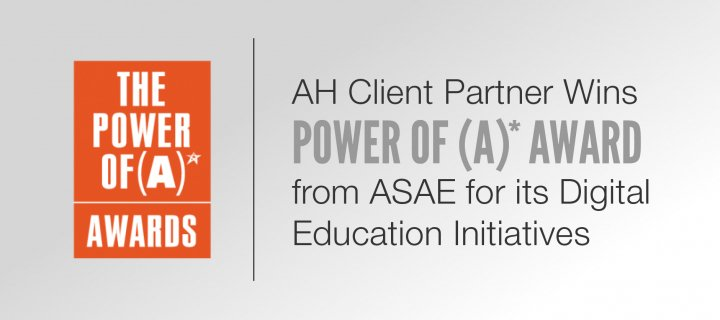 AH Client Partner Wins Power of A Award from ASAE for its Digital Education Initiatives