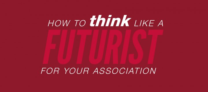 How to Think Like a Futurist for Your Association