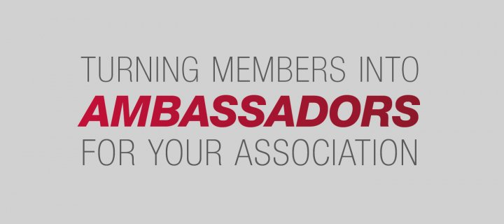 Turning Members Into Association Ambassadors