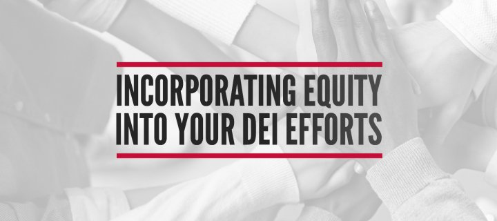 Incorporating equity into your association's DEI efforts and why equity is just as important