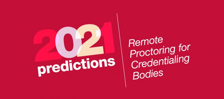 2021 predictions follow-up: remote proctoring for credentialing bodies